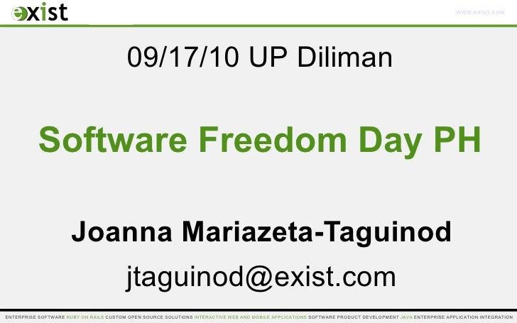 <ul>Joanna Mariazeta-Taguinod [email_address] </ul><ul>Software Freedom Day PH </ul><ul>09/17/10 UP Diliman </ul>