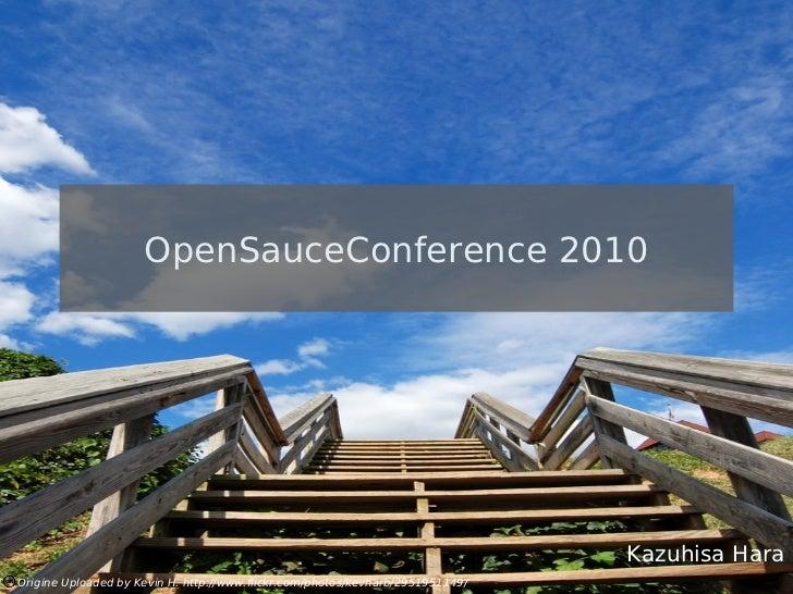 OpenSauceConference 2010                                                                                Kazuhisa HaraOrigi...
