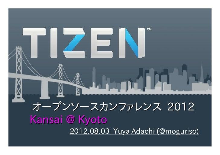 Open Source Conference Kansai@Kyoto 2012 presentaiton about Tizen and Tizen Meetup
