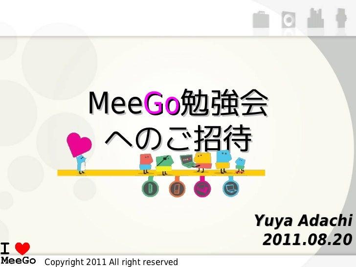 MeeGo勉強会           へのご招待                                    Yuya Adachi                                     2011.08.20Copy...