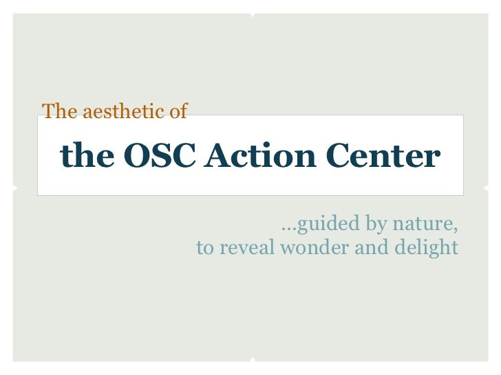 The aesthetic of the OSC Action Center                             ...guided by nature,                   to reveal wonder...