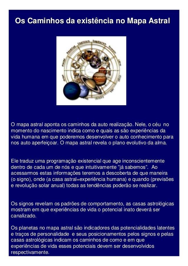 Os Caminhos da existência no Mapa AstralO mapa astral aponta os caminhos da auto realização. Nele, o céu nomomento do nasc...