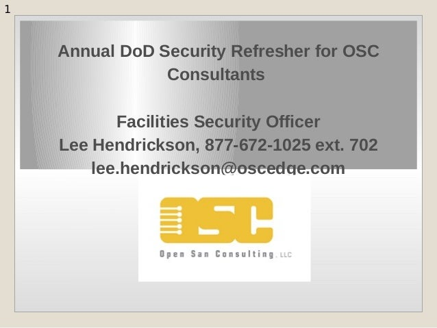 1   Annual DoD Security Refresher for OSC Consultants Facilities Security Officer Lee Hendrickson, 877-672-1025 ext. 702 ...