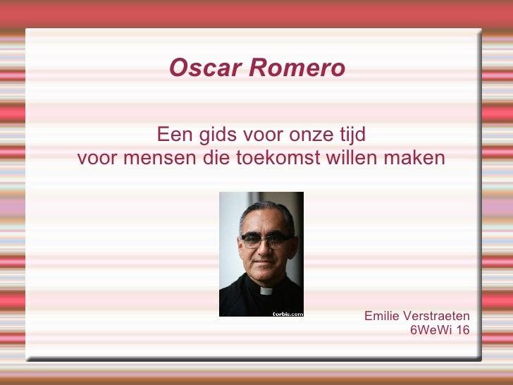 Oscar Romero <ul><ul><li>Een gids voor onze tijd </li></ul></ul><ul><ul><li>voor mensen die toekomst willen maken </li></u...