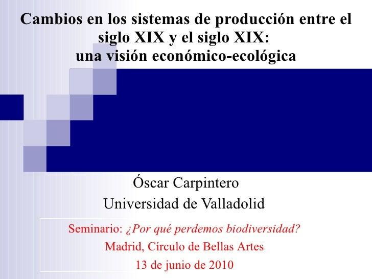 Cambios en los sistemas de producción entre el siglo XIX y el siglo XIX:  una visión económico-ecológica Óscar Carpintero ...
