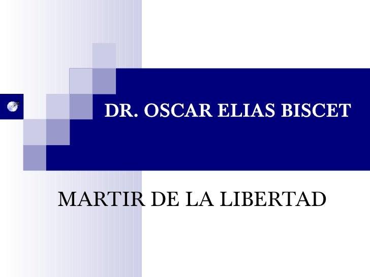 DR. OSCAR ELIAS BISCETMARTIR DE LA LIBERTAD