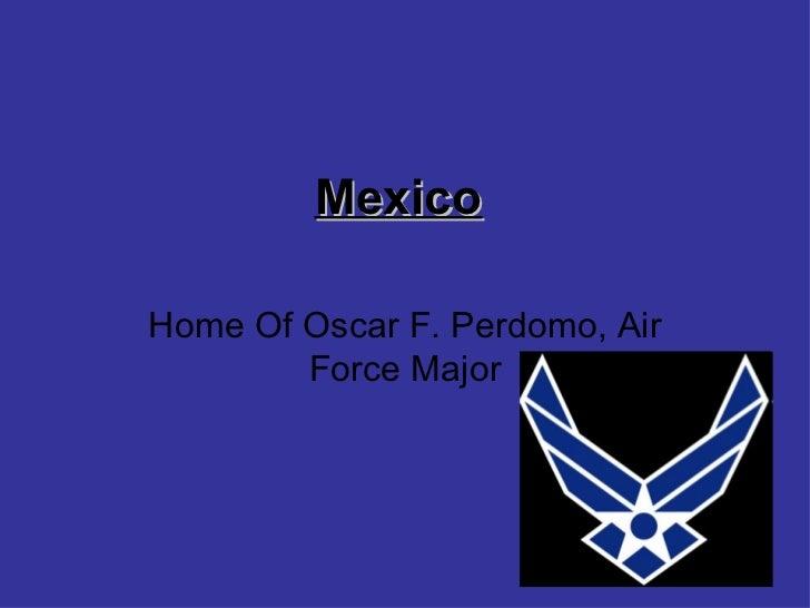 Mexico Home Of Oscar F. Perdomo, Air Force Major