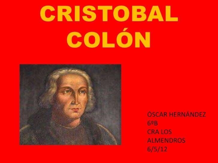 CRISTOBAL  COLÓN      ÓSCAR HERNÁNDEZ      6ºB      CRA LOS      ALMENDROS      6/5/12