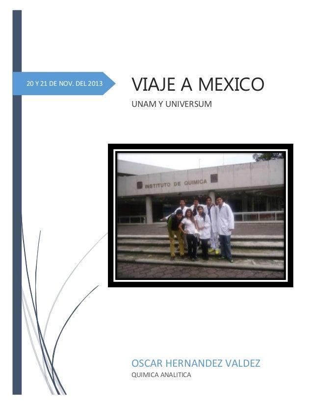 20 Y 21 DE NOV. DEL 2013  VIAJE A MEXICO UNAM Y UNIVERSUM  OSCAR HERNANDEZ VALDEZ QUIMICA ANALITICA