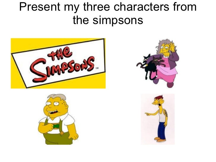 Present my three characters from the simpsons