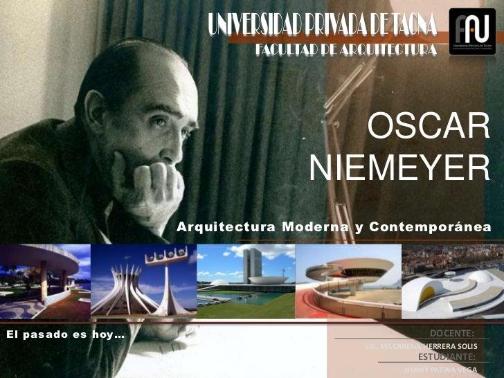 OSCAR                                   NIEMEYER                    Arquitectura Moderna y ContemporáneaEl pasado es hoy… ...