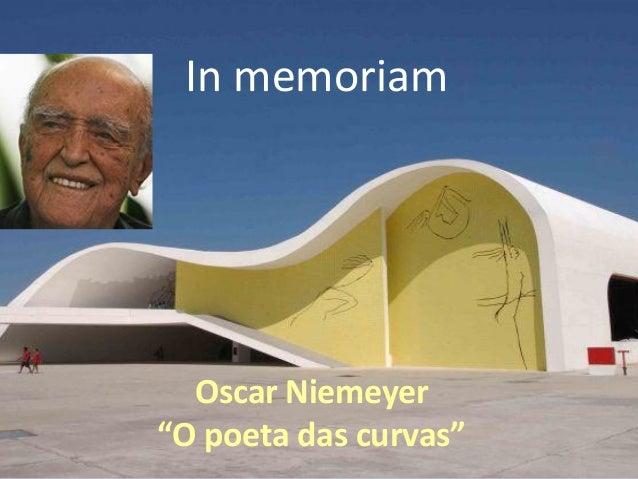 "In memoriam  Oscar Niemeyer""O poeta das curvas"""