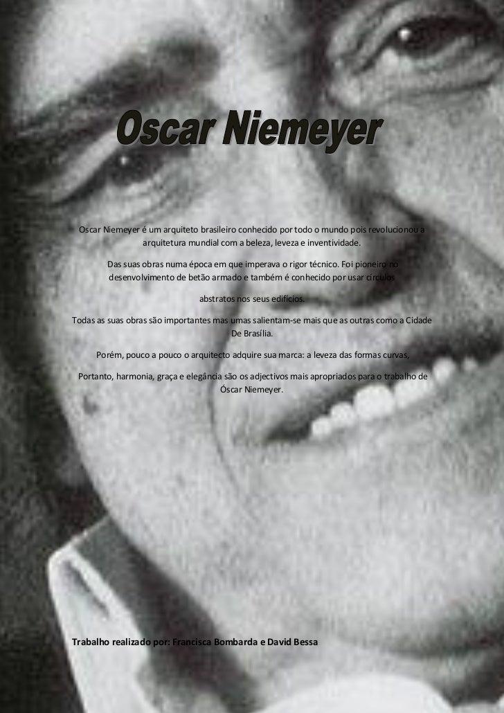 Oscar Niemeyer é um arquiteto brasileiro conhecido por todo o mundo pois revolucionou a                arquitetura mundial...