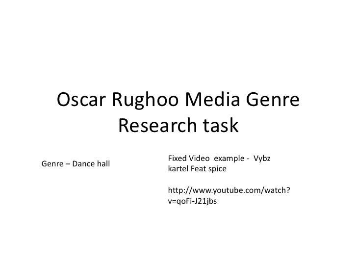 Oscar Rughoo Media Genre Research task<br />Fixed Video  example -  Vybzkartel Feat spice    <br />http://www.youtube.com/...