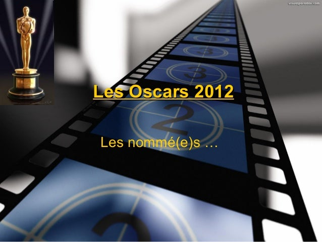 Les Oscars 2012Les nommé(e)s …