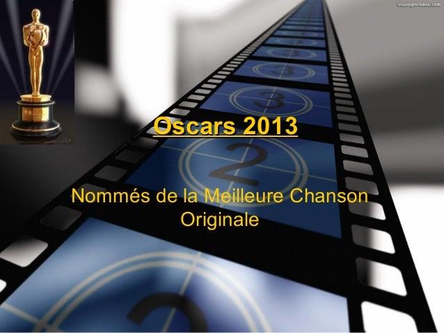 Oscars 2013Nommés de la Meilleure Chanson          Originale