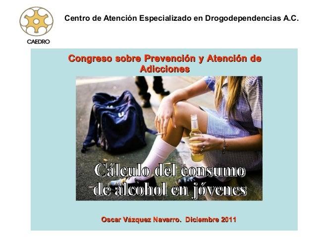 Centro de Atención Especializado en Drogodependencias A.C.Congreso sobre Prevención y Atención de              Adicciones ...