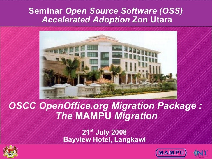 Seminar Open Source Software (OSS)       Accelerated Adoption Zon Utara     OSCC OpenOffice.org Migration Package :       ...