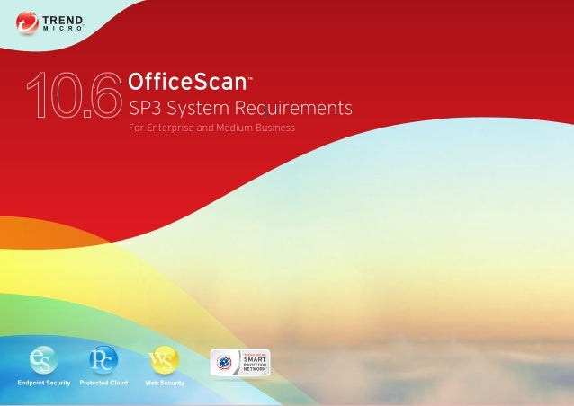 Trend Micro™ OfficeScan™ 10.6 SP3 System Requirements  Trend Micro Incorporated reserves the right to make changes to this...