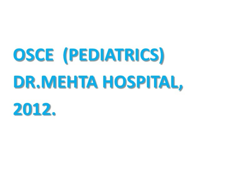 OSCE Pediatrics Dr.Mehta Hospital 2012