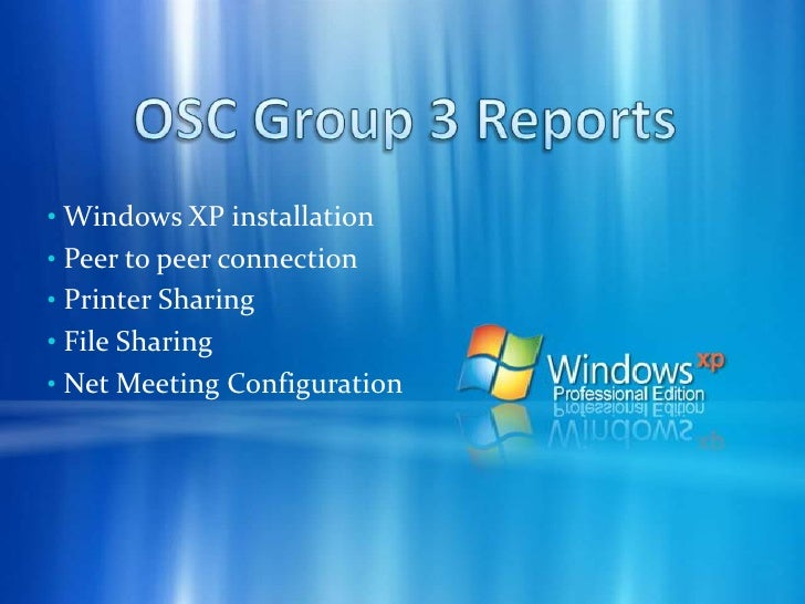 OSC Group 3 Reports<br /><ul><li> Windows XP installation