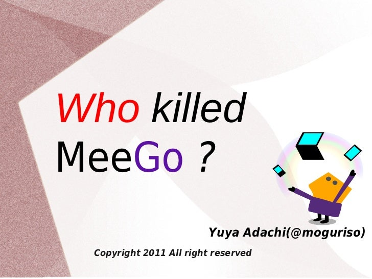 Who killedMeeGo ?                         Yuya Adachi(@moguriso)  Copyright 2011 All right reserved
