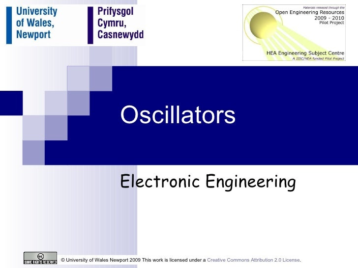Oscillators Electronic Engineering © University of Wales Newport 2009 This work is licensed under a  Creative Commons Attr...