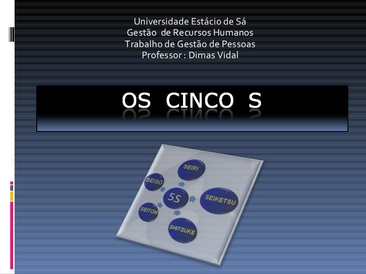 Universidade Estácio de Sá Gestão  de Recursos Humanos Trabalho de Gestão de Pessoas Professor : Dimas Vidal
