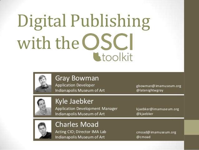 Digital Publishingwith the     Gray Bowman     Application Developer             gbowman@imamuseum.org     Indianapolis Mu...