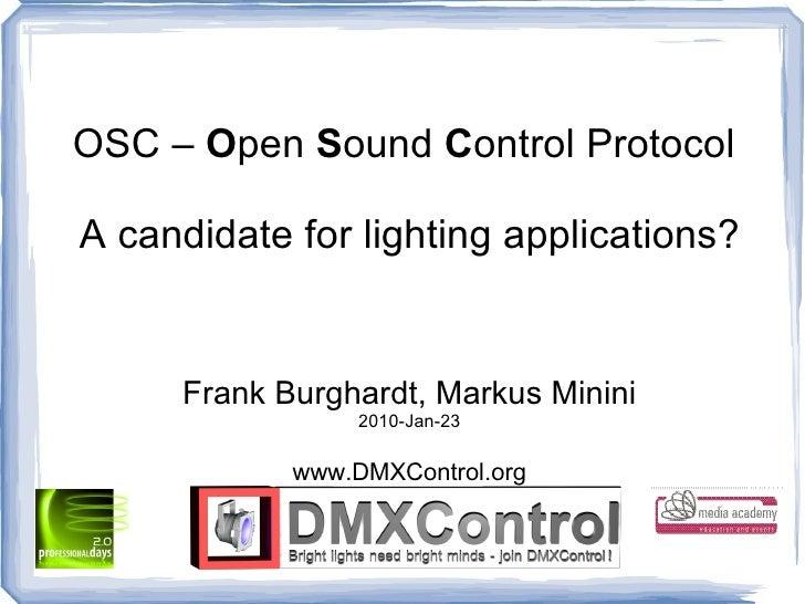 OSC –  O pen  S ound  C ontrol Protocol  A candidate for lighting applications? Frank Burghardt, Markus Minini 2010-Jan-23...