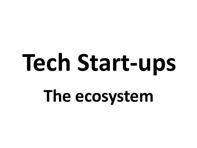 Tech Start-ups The ecosystem