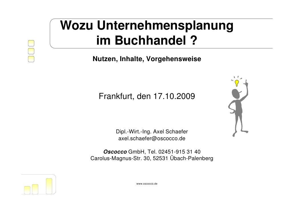 Wozu Unternehmensplanung      im Buchhandel ?     Nutzen, Inhalte, Vorgehensweise            Frankfurt, den 17.10.2009    ...