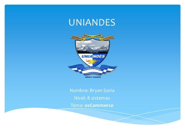 UNIANDES<br />Nombre: Bryan Soria<br />Nivel: 8 sistemas<br />Tema: osCommerce<br />