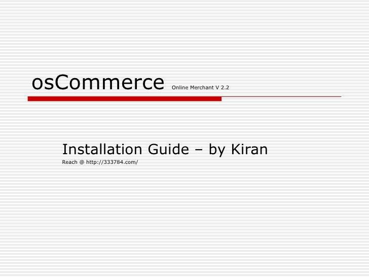 osCommerce  Online Merchant V 2.2 Installation Guide – by Kiran Reach @ http://333784.com/