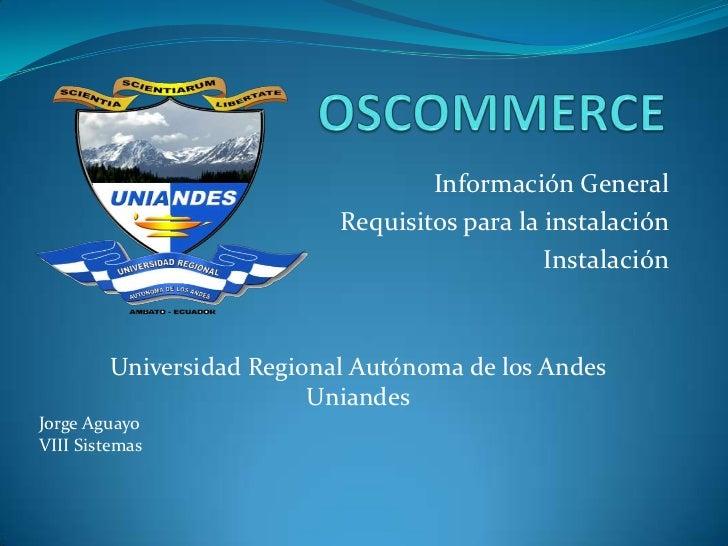 OSCOMMERCE<br />Información General<br />Requisitos para la instalación<br />Instalación<br />Universidad Regional Autónom...