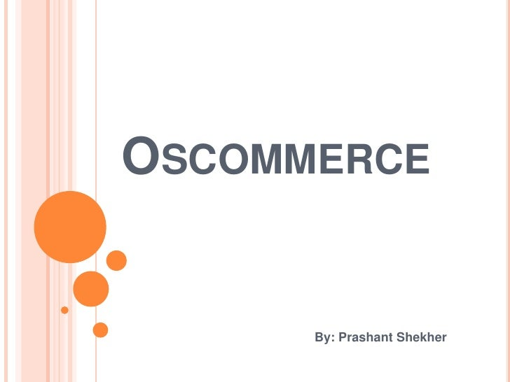 Oscommerce<br />By: PrashantShekher<br />