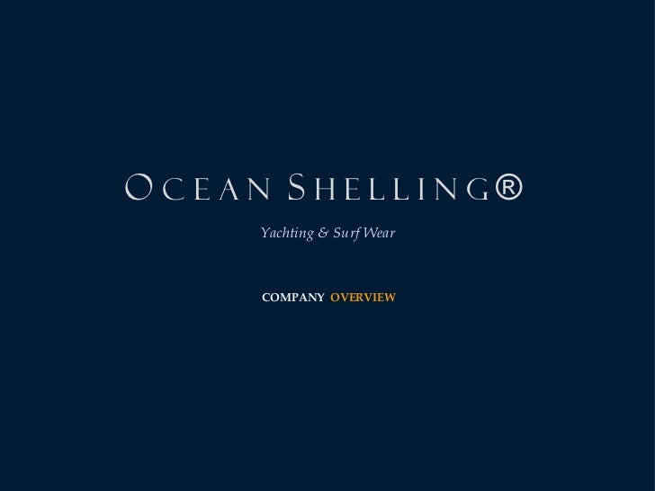 O  c e a n  S  h e l l i n g   ®     Yachting & Surf Wear     COMPANY  OVERVIEW