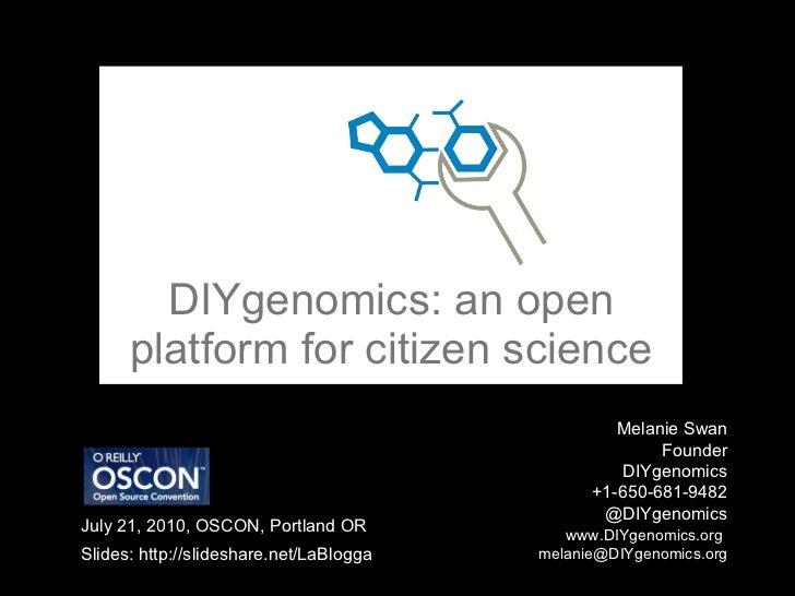 DIYgenomics: an open platform for citizen science Melanie Swan  Founder DIYgenomics +1-650-681-9482 @DIYgenomics   www.DIY...