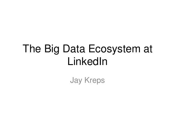 The Big Data Ecosystem at LinkedIn