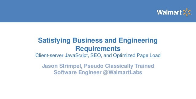 Satisfying Business and Engineering Requirements Client-server JavaScript, SEO, and Optimized Page Load Jason Strimpel, Ps...