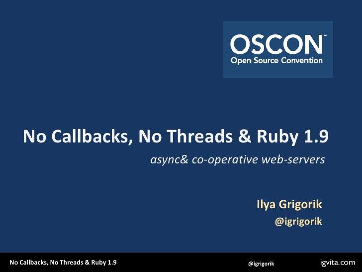 No Callbacks, No Threads & Ruby 1.9<br />async & co-operative web-servers<br />Ilya Grigorik<br />@igrigorik<br />