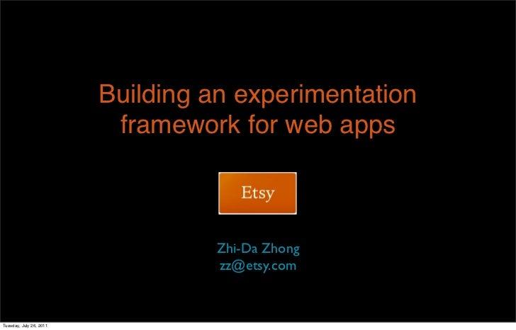 Building an experimentation                          framework for web apps                                  Zhi-Da Zhong ...