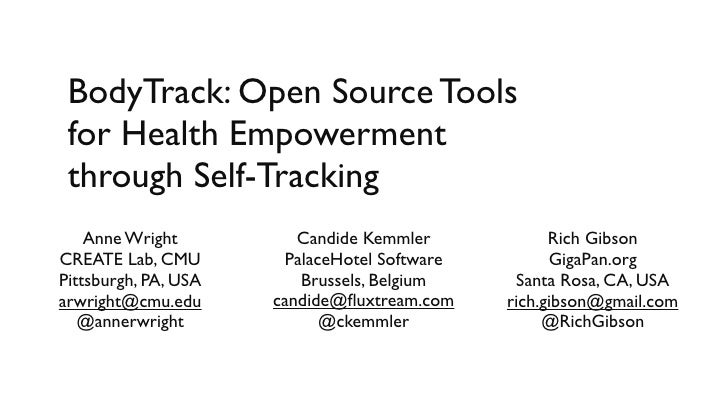 BodyTrack: Open Source Tools for Health Empowerment through Self-Tracking    Anne Wright          Candide Kemmler         ...