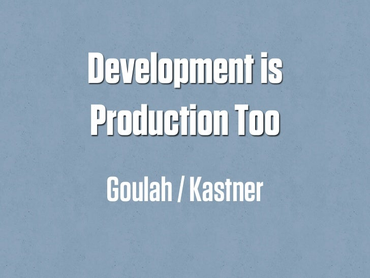 Development isProduction Too Goulah / Kastner