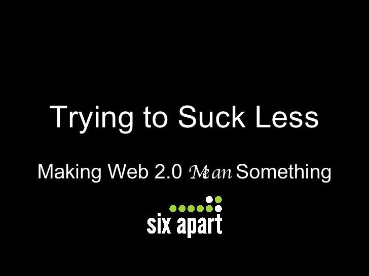 Trying to Suck Less Making Web 2.0  Mean  Something
