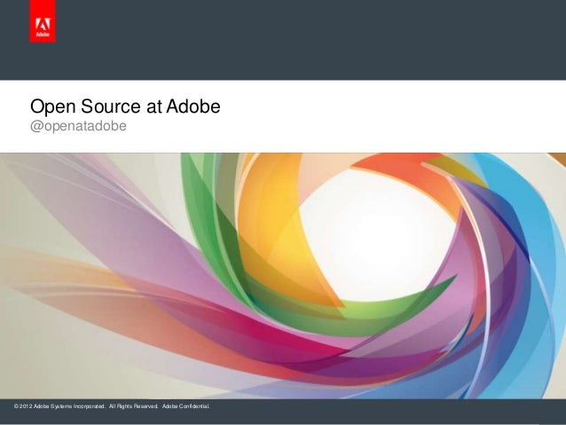 © 2012 Adobe Systems Incorporated. All Rights Reserved. Adobe Confidential. @openatadobe Open Source at Adobe