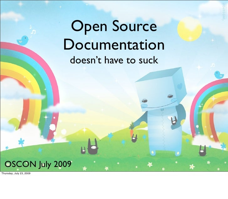 Open Source                           Documentation                           doesn't have to suck       OSCON July 2009 T...
