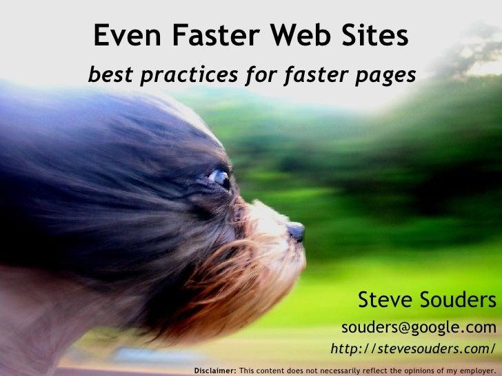 Steve Souders [email_address] http://stevesouders.com/ Even Faster Web Sites   best practices for faster pages  Disclaimer...