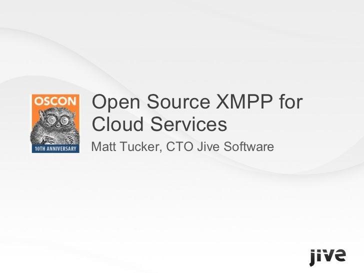 Open Source XMPP for  Cloud Services Matt Tucker, CTO Jive Software