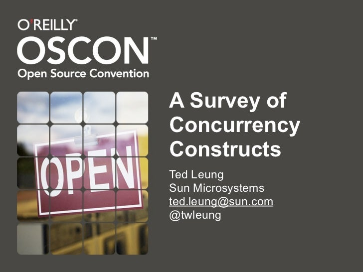 A Survey of Concurrency Constructs Ted Leung Sun Microsystems ted.leung@sun.com @twleung